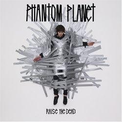 Phantom Planet - Raise The Dead