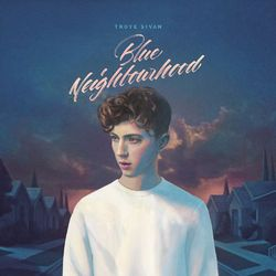 Troye Sivan - Blue Neighbourhood (DELUXE EDITION)
