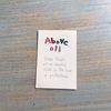 ABOVE ALL - post card