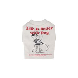 Life Is Better With Dog T-shirt For Dog White
